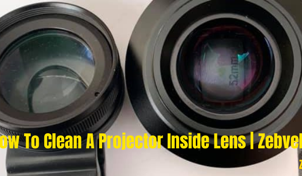 How To Clean A Projector Inside Lens | Zebvela