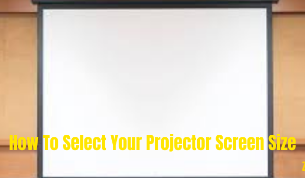 How To Select Your Projector Screen Size