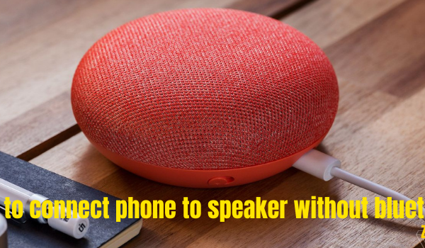 How to connect phone to speaker without bluetooth