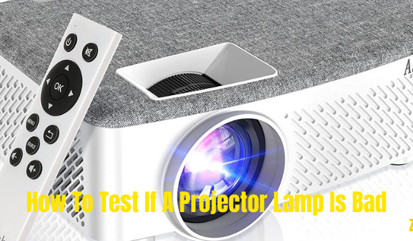 How To Test If A Projector Lamp Is Bad